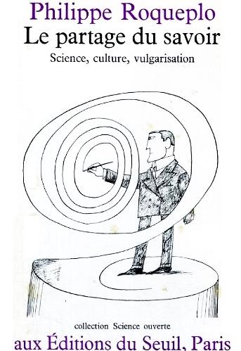 Roqueplo, Philippe. Le partage du savoir : science, culture, vulgarisation. Paris : Seuil, 1974.
