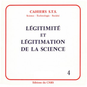 Cahier S.T.S n°4. Légitimité et légitimation de la science, 1984 (Sommaire, et un article en texte intégral)
