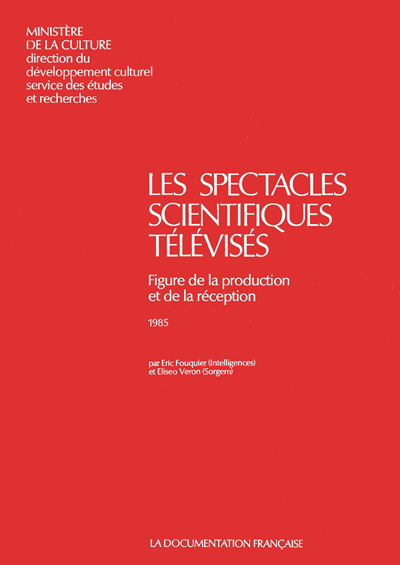 Fouquier, Eric et Véron, Eliséo, « Les spectacles scientifiques télévisés – Figures de la Production et de la réception », Paris : La Documentation française, 1985