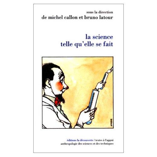 Michel Callon et Bruno Latour (dir.). La science telle qu'elle se fait. Anthologie de la sociologie des sciences de langue anglaise. Paris : La Découverte, 1990.