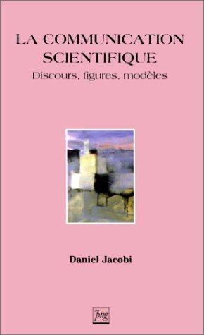 Jacobi, Daniel. La communication scientifique. Discours, figures, modèles. Grenoble : PUG, 1999.