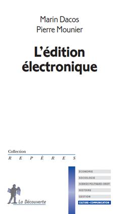 Marin Dacos et Pierre Mounier. L'édition électronique. Paris : La Découverte, 2010.