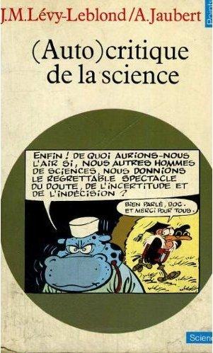 Alain Jaubert et Jean-Marc Lévy-Leblond (textes réunis par). (Auto)critique de la science. Paris : Seuil, 1973.