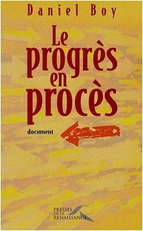 Boy, Daniel. Le progrès en procès. Paris : Presses de la Renaissance, 1999.