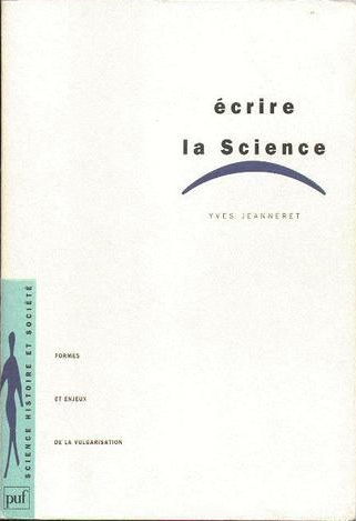 Jeanneret, Yves. Écrire la science. Paris : PUF, 1994.