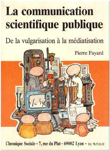 Pierre Fayard. La communication scientifique publique. De la vulgarisation à la médiatisation. Lyon : Chronique sociale, 1988.