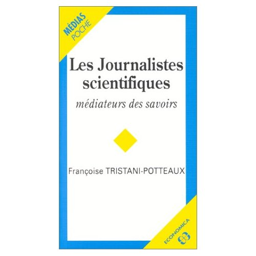 Tristani-Potteaux, Françoise. Les journalistes scientifiques. Médiateurs des savoirs. Paris : Economica, 1997.