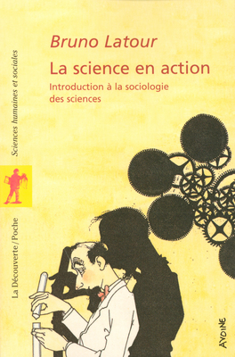 Bruno Latour. La science en action. Introduction à la sociologie des sciences. Paris : La Découverte, 1989.
