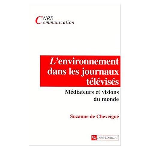 Cheveigné, S. (de). L'environnement dans les journaux télévisés – médiateurs et visions du monde. Paris : CNRS Éditions, 2000.