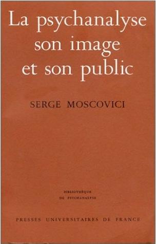 Moscovici, Serge. La psychanalyse, son image et son public. Paris : PUF, 1961.