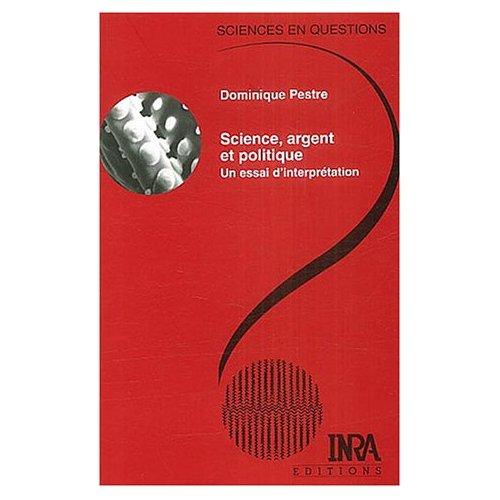 Dominique Pestre. Science, argent et politique, un essai d'interprétation. Paris : INRA, 2003.