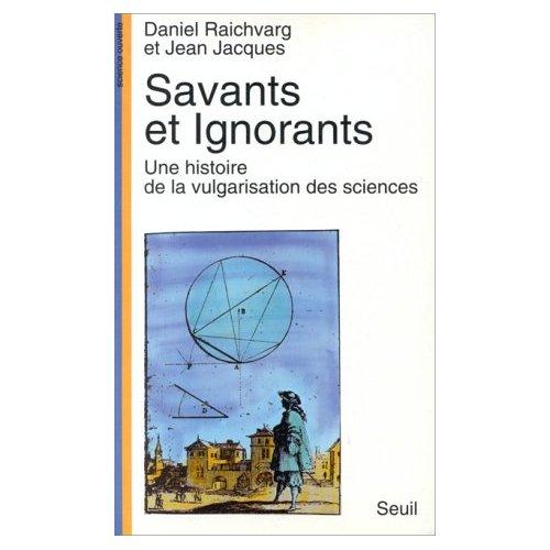 Daniel Raichvarg et Jean Jacques. Savants et ignorants : Une histoire de la vulgarisation des sciences. Paris : Seuil, 1991.